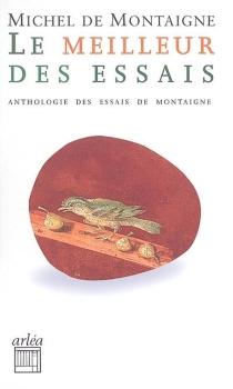 Le meilleur des Essais : petite anthologie des Essais de Montaigne - Michel deMontaigne