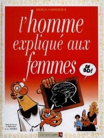 L'homme expliqué aux femmes : adapté du livre de Pierre Antilogus et Jean-Louis Festjens - Boublin