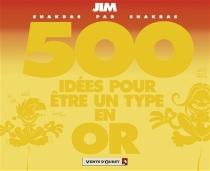 500 idées en or pour être un type en or - Jim