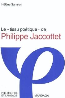 Le tissu poétique de Philippe Jaccottet - HélèneSamson