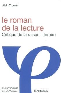 Le roman de la lecture : critique de la raison littéraire - AlainTrouvé