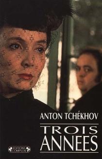 Trois années - Anton PavlovitchTchekhov