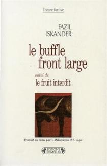 Le buffle front large| Suivi de Le fruit interdit - FazilIskander