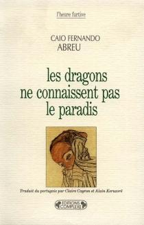 Les dragons ne connaissent pas le paradis - Caio FernandoAbreu