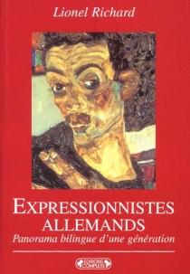 Expressionnistes allemands : panorama bilingue d'une génération -