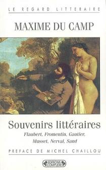 Souvenirs littéraires : Flaubert, Fromentin, Gautier, Musset, Nerval, Sand - MaximeDu Camp