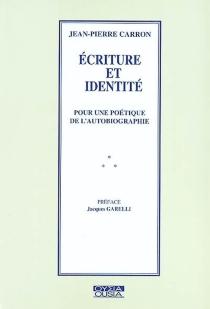 Ecriture et identité : pour une poétique de l'autobiographie - Jean-PierreCarron
