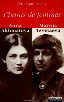 Chants de femmes : Anna Akhmatova, Marina Tsvétaeva - Véronique Lossky