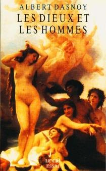 Les dieux et les hommes - AlbertDasnoy