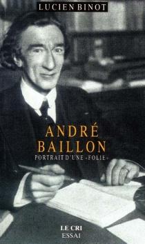 André Baillon : portrait d'une folie - LucienBinot