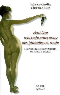 Peut-être rencontrerons-nous des pintades en route : les prodigieuses aventures de Marx et Engels - FabriceGardin