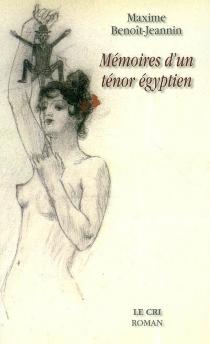 Mémoires d'un ténor égyptien - MaximeBenoît-Jeannin