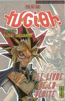 Yu-Gi-Oh ! : le livre de la vérité : guide des personnages - KazukiTakahashi