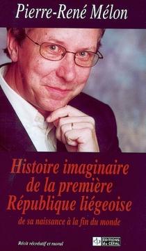 Histoire imaginaire de la première République liégeoise, de sa naissance à la fin du monde : récit récréatif et moral - Pierre RenéMélon