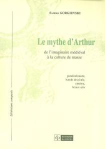 Le mythe d'Arthur : de l'imaginaire médiéval à la culture de masse - SandraGorgievski