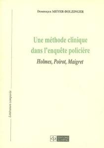 Une méthode clinique dans l'enquête policière : Holmes, Poirot, Maigret - DominiqueMeyer Bolzinger
