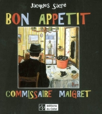 Bon appétit, commissaire Maigret - JacquesSacré