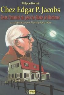 Chez Edgar P. Jacobs : dans l'intimité du père de Blake et Mortimer - PhilippeBiermé