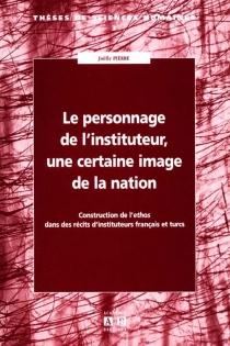 Le personnage de l'instituteur, une certaine image de la nation : construction de l'ethos dans des récits d'instituteurs français et turcs - JöellePierre