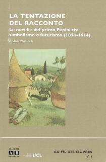 La tentazione del racconto : le novelle del primo Papini tra simbolismo e futurismo (1894-1914) - AndreaVannicelli