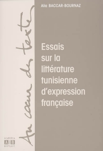 Essais sur la littérature tunisienne d'expression française - AliaBaccar-Bournaz