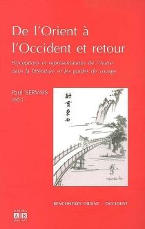 De l'Orient à l'Occident et retour : perceptions et représentations de l'autre dans la littérature et les guides de voyage : actes du 9e colloque international de l'Espace Asie, Louvain-la-Neuve, 2006 -