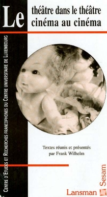 Le théâtre dans le théâtre, le cinéma dans le cinéma - CENTRE D'ÉTUDES ET DE RECHERCHES FRANCOPHONES . Colloque (1995)
