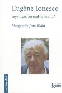 Eugène Ionesco : mystique ou mal-croyant ? - MargueriteJean-Blain