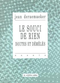 Le souci de rien : doutes et démêlés - JeanDeraemaeker