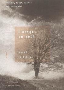 L'orage en août : Erasme, Faust, Luther, une rencontre - HervéLe Tellier