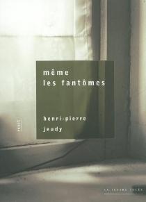 Même les fantômes - Henri-PierreJeudy