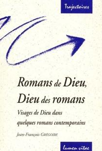 Romans de Dieu, Dieu des romans : visages de Dieu dans quelques romans contemporains - Jean-FrançoisGrégoire