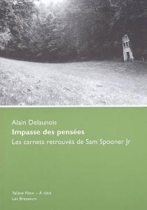 Impasse des pensées : les carnets retrouvés de Sam Spooner Jr - AlainDelaunois