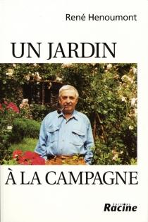 Un jardin à la campagne : la trilogie - RenéHenoumont