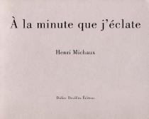 A la minute que j'éclate : à Hermann Closson - HenriMichaux