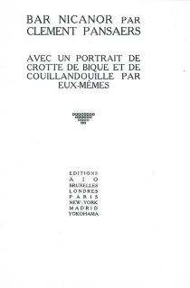 Bar-Nicanor : avec un portrait de Crotte de bique et de Couillandouille par eux-mêmes - ClémentPansaers
