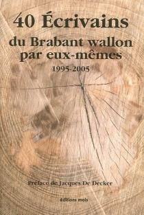 40 écrivains du Brabant wallon par eux-mêmes : 1995-2005 -