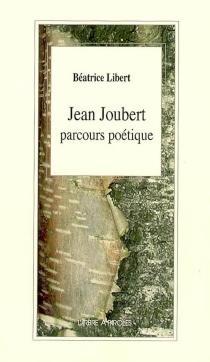 Jean Joubert : parcours poétique : études et approches pédagogiques - BéatriceLibert