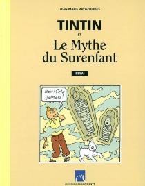 Tintin et le mythe du surenfant - Jean-MarieApostolidès