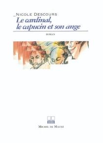 Le cardinal, le capucin et son ange - NicoleDescours