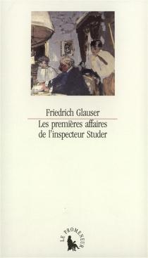 Les premières affaires de l'inspecteur Studer : histoires criminelles - FriedrichGlauser