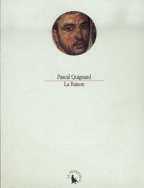La Raison - PascalQuignard