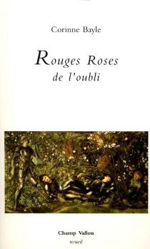 Rouges roses de l'oubli - CorinneBayle