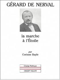 Gérard de Nerval : la marche à l'étoile - CorinneBayle