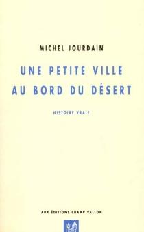 Une petite ville au bord du désert : histoire vraie - MichelJourdain