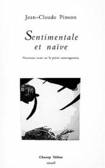 Sentimentale et naïve : nouveaux essais sur la poésie contemporaine - Jean-ClaudePinson