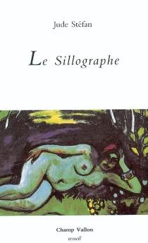 Le sillographe : diurnal invectif, 1997-2003 - JudeStéfan
