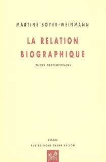 La relation biographique : enjeux contemporains - Martine Boyer-Weinmann