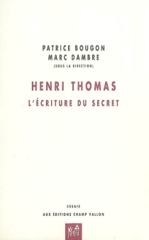 Henri Thomas : l'écriture du secret -