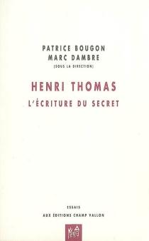 Henri Thomas : l'écriture du secret -